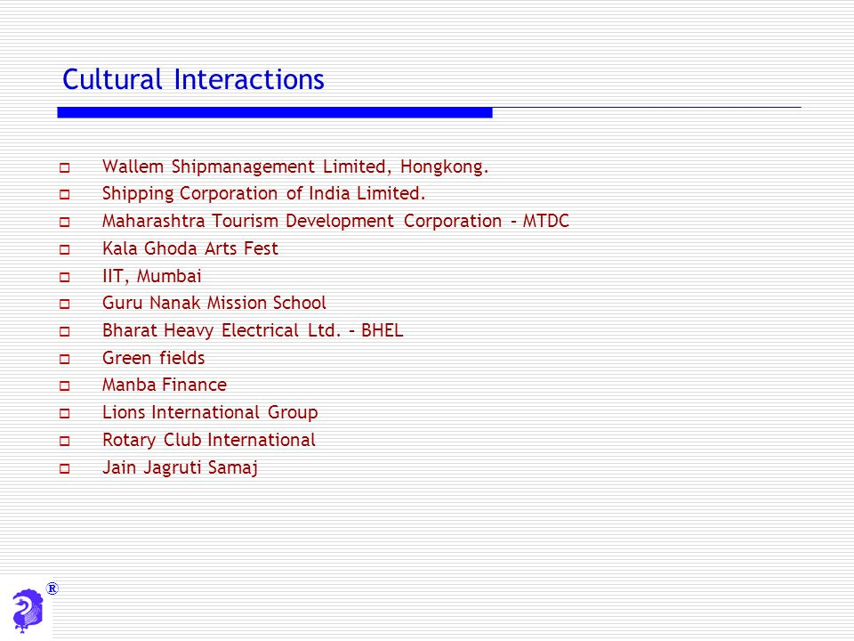 ® Cultural Interactions  Wallem Shipmanagement Limited, Hongkong.  Shipping Corporation of India Limited.  Maharashtra Tourism Development Corporat