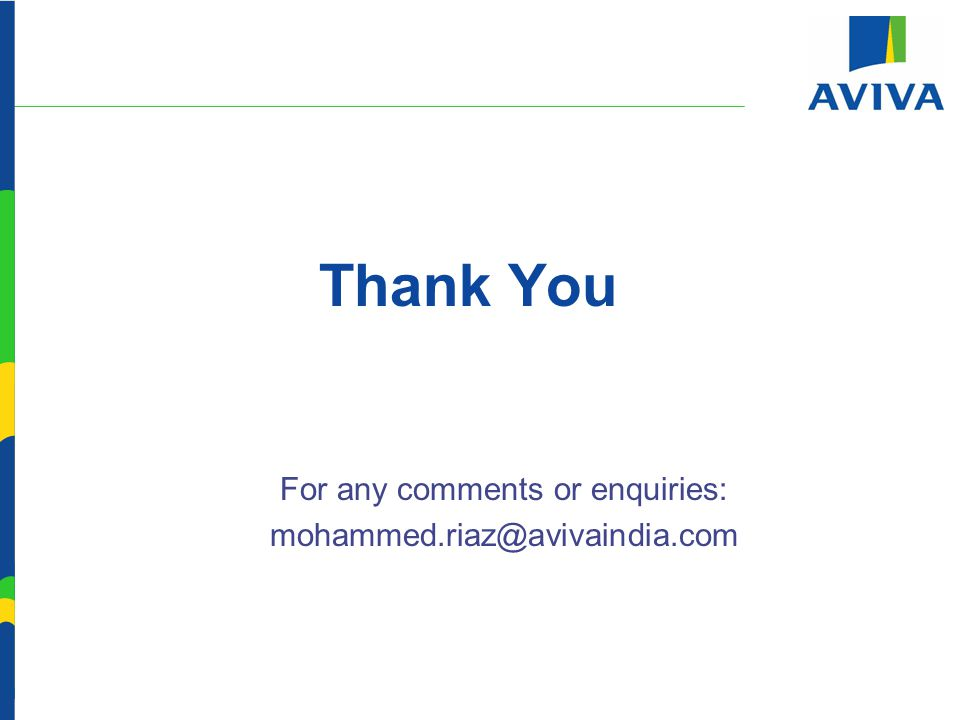 Thank You For any comments or enquiries: mohammed.riaz@avivaindia.com