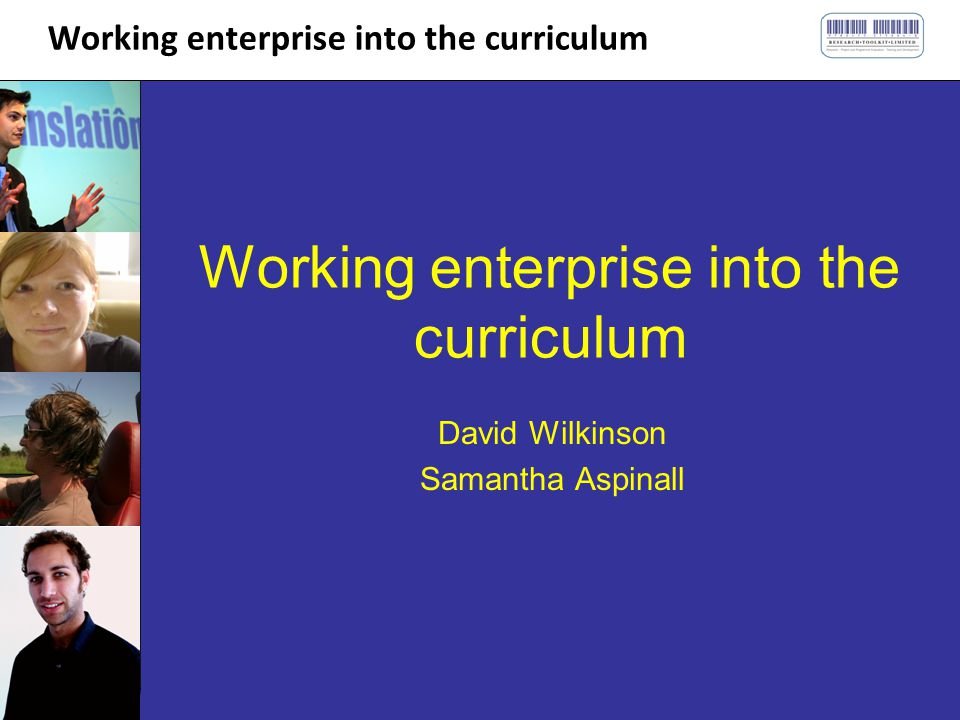 Working enterprise into the curriculum David Wilkinson Samantha Aspinall