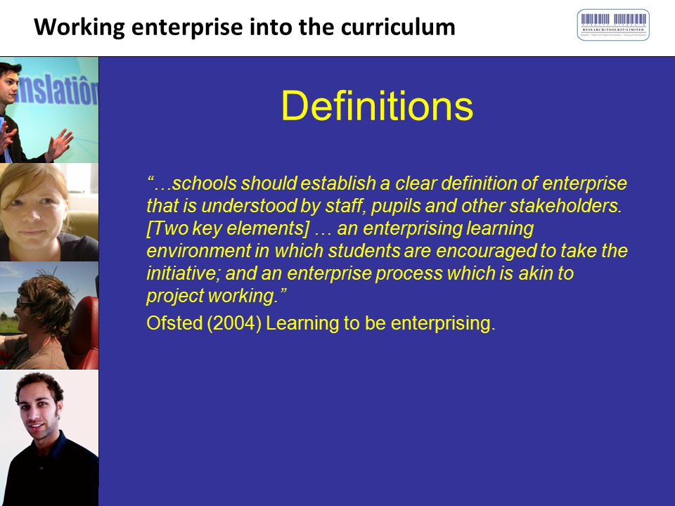 Working enterprise into the curriculum Definitions …schools should establish a clear definition of enterprise that is understood by staff, pupils and other stakeholders.