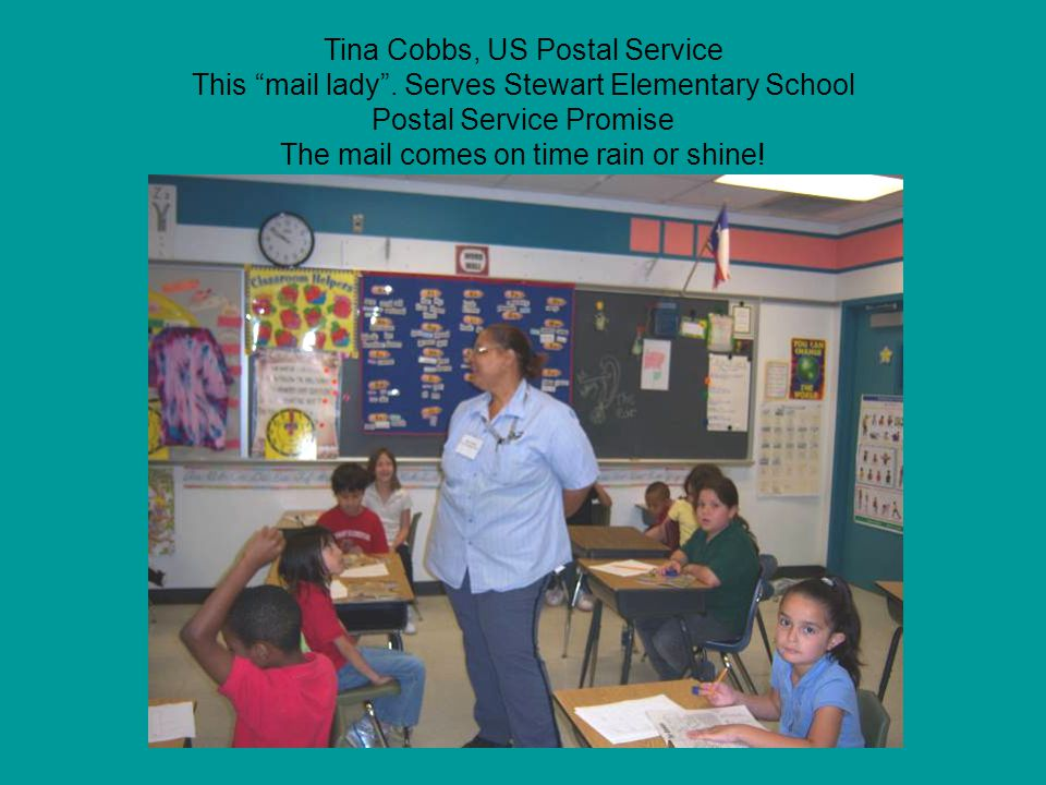 "Tina Cobbs, US Postal Service This ""mail lady"". Serves Stewart Elementary School Postal Service Promise The mail comes on time rain or shine!"