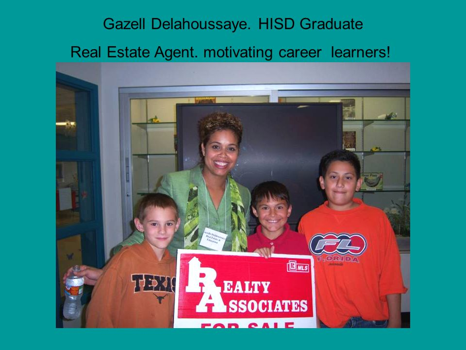 Gazell Delahoussaye. HISD Graduate Real Estate Agent. motivating career learners!