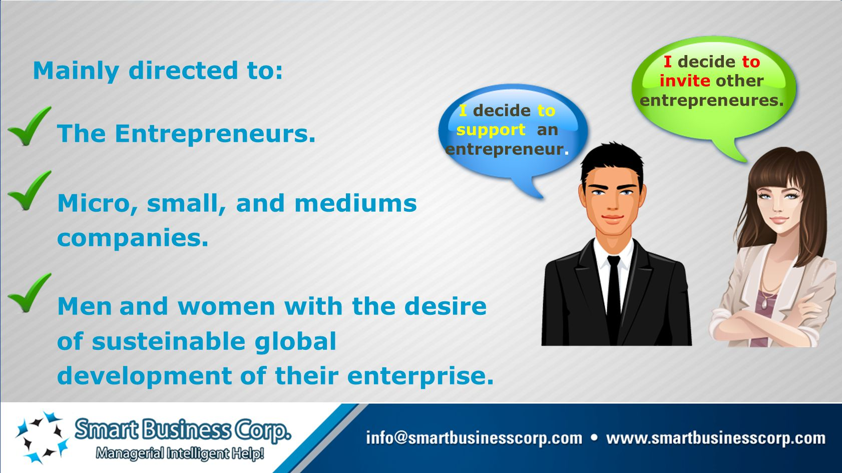Mainly directed to: The Entrepreneurs.Micro, small, and mediums companies.