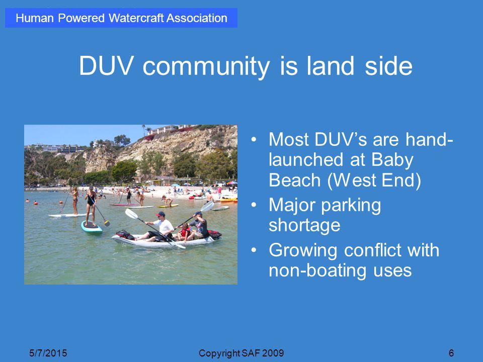 5/7/2015Copyright SAF 20097 DUV community is land side No DUV facilities for wash down, storage, training, sales Human Powered Watercraft Association