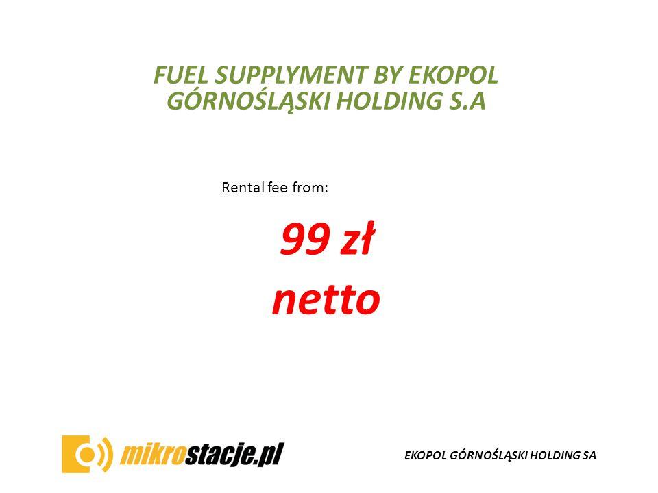 EKOPOL GÓRNOŚLĄSKI HOLDING SA FUEL SUPPLYMENT BY EKOPOL GÓRNOŚLĄSKI HOLDING S.A Rental fee from: 99 zł netto