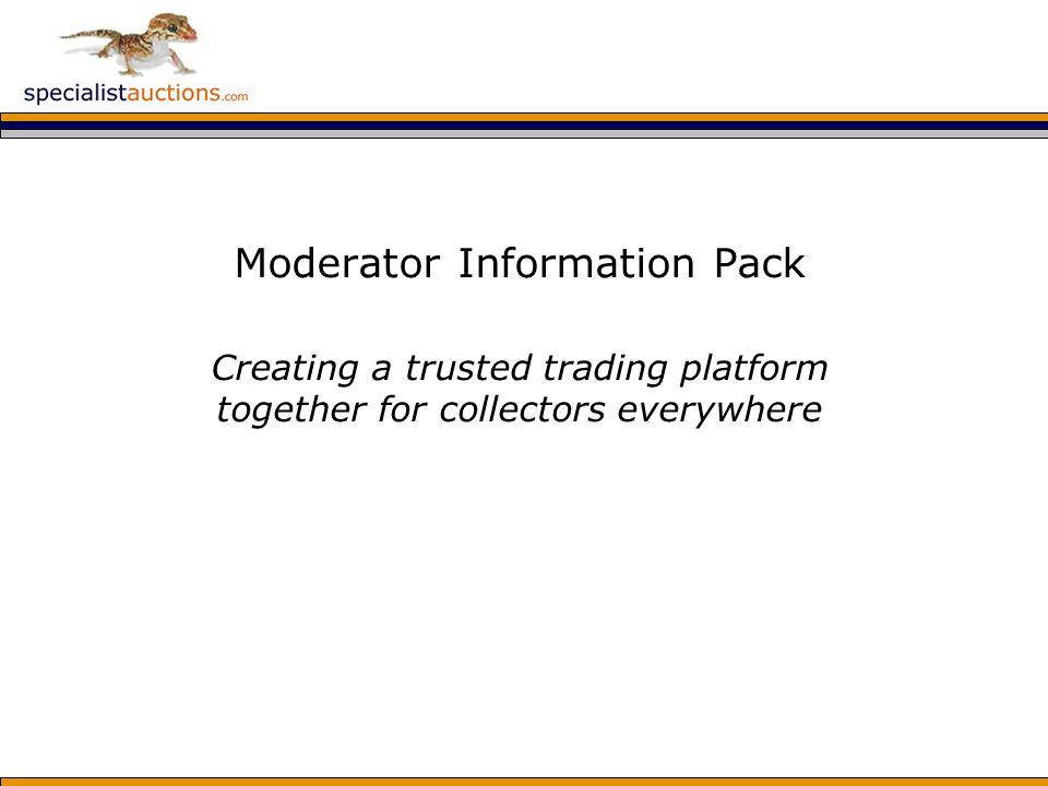 Moderator Information Pack Creating a trusted trading platform together for collectors everywhere