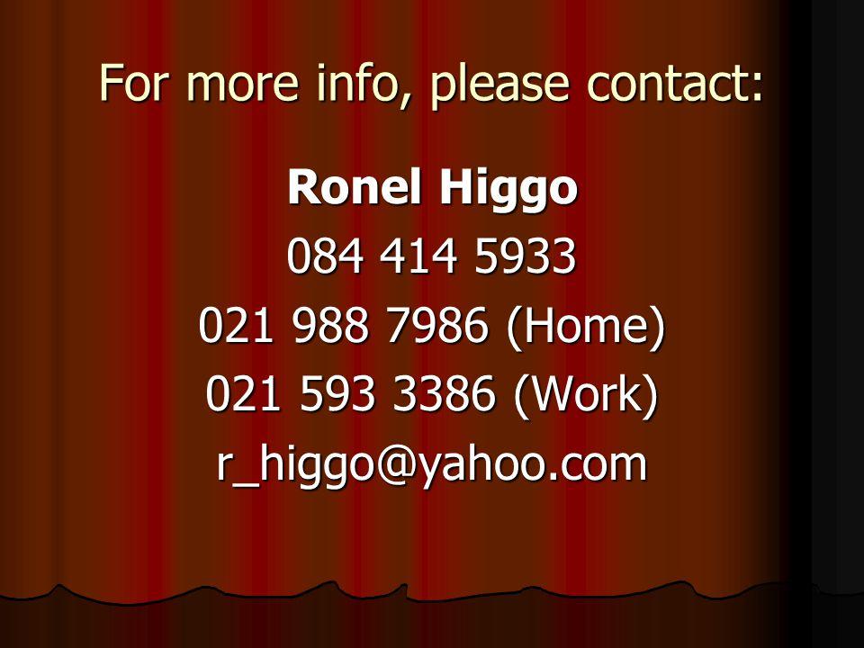 For more info, please contact: Ronel Higgo 084 414 5933 021 988 7986 (Home) 021 593 3386 (Work) r_higgo@yahoo.com