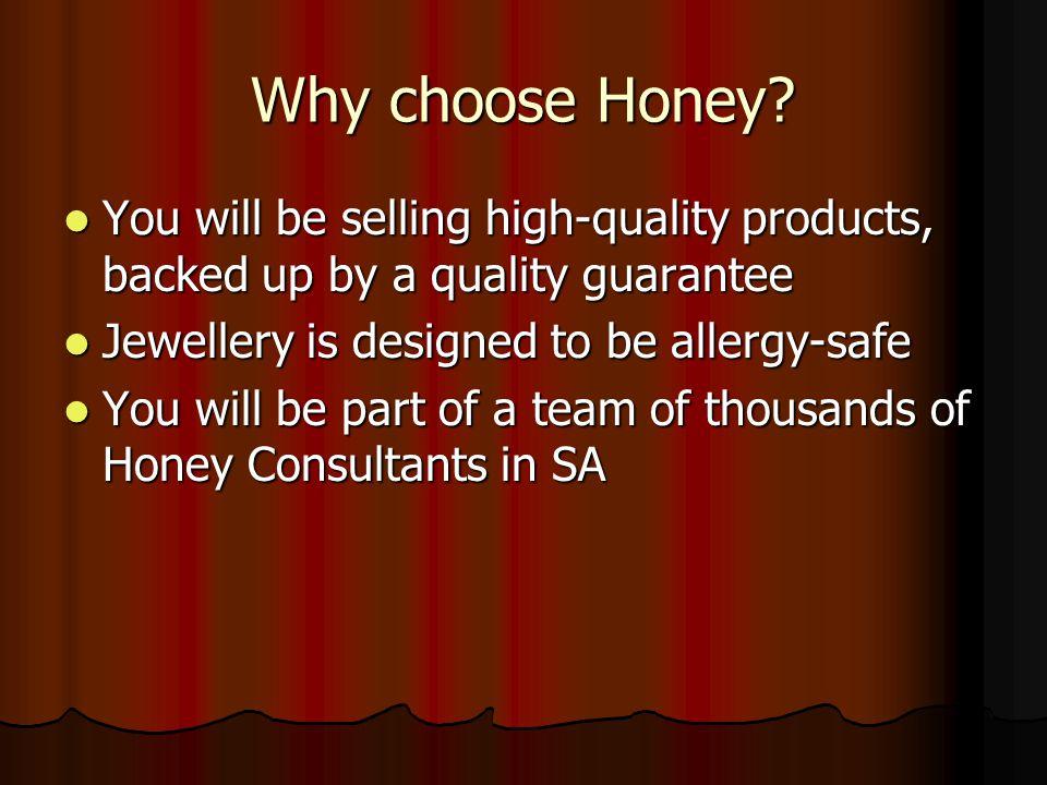 Why choose Honey.