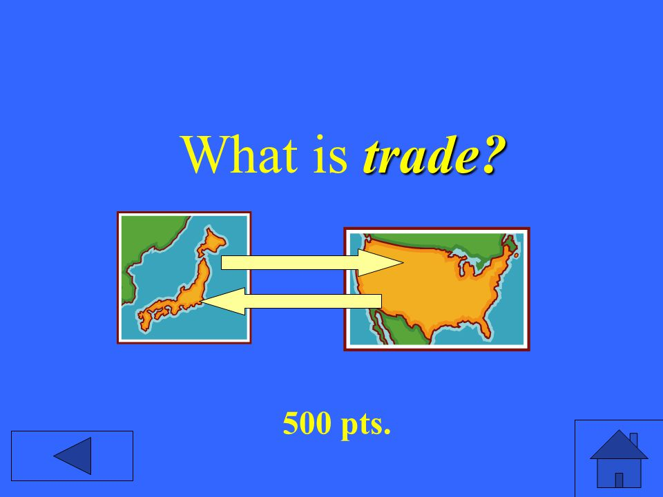trade? What is trade? 500 pts.