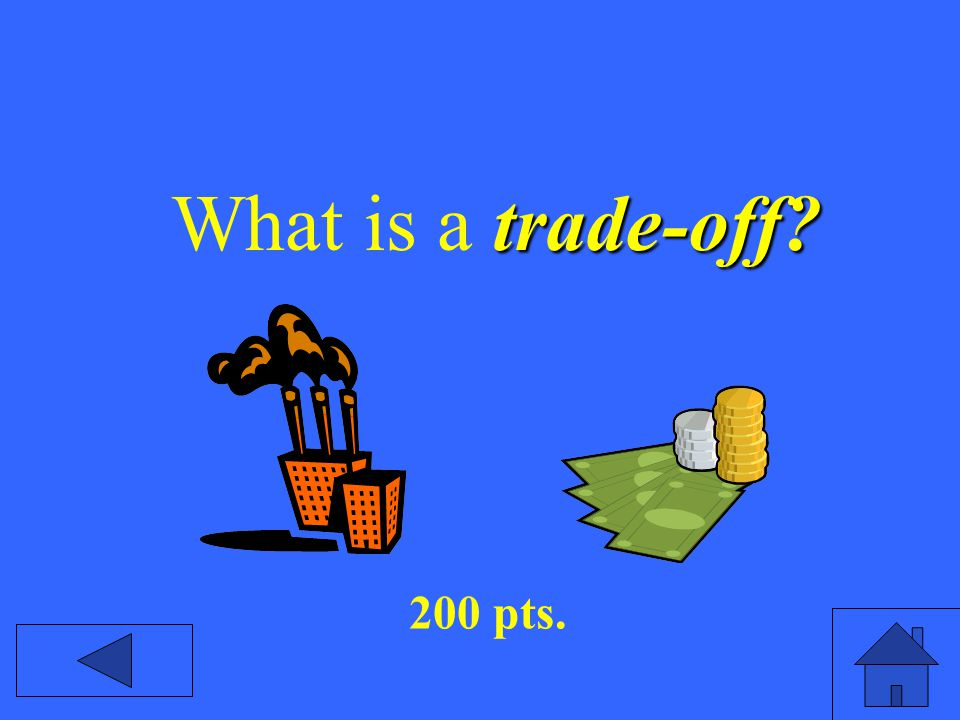 trade-off? What is a trade-off? 200 pts.