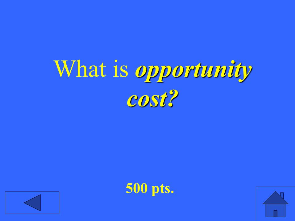 opportunity cost? What is opportunity cost? 500 pts.