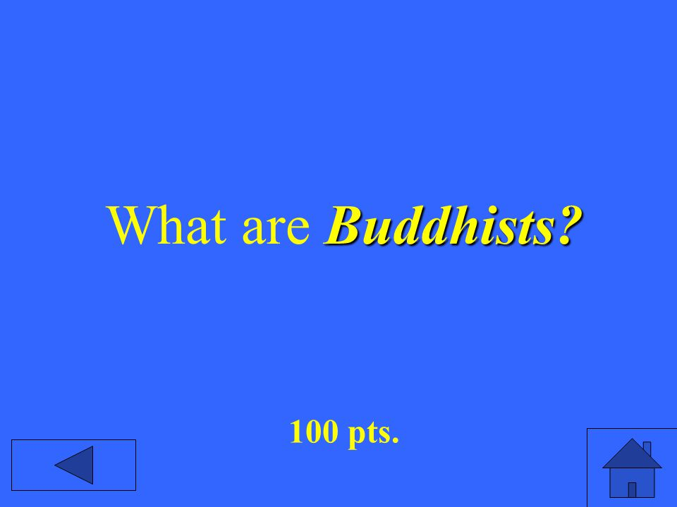 Buddhists? What are Buddhists? 100 pts.
