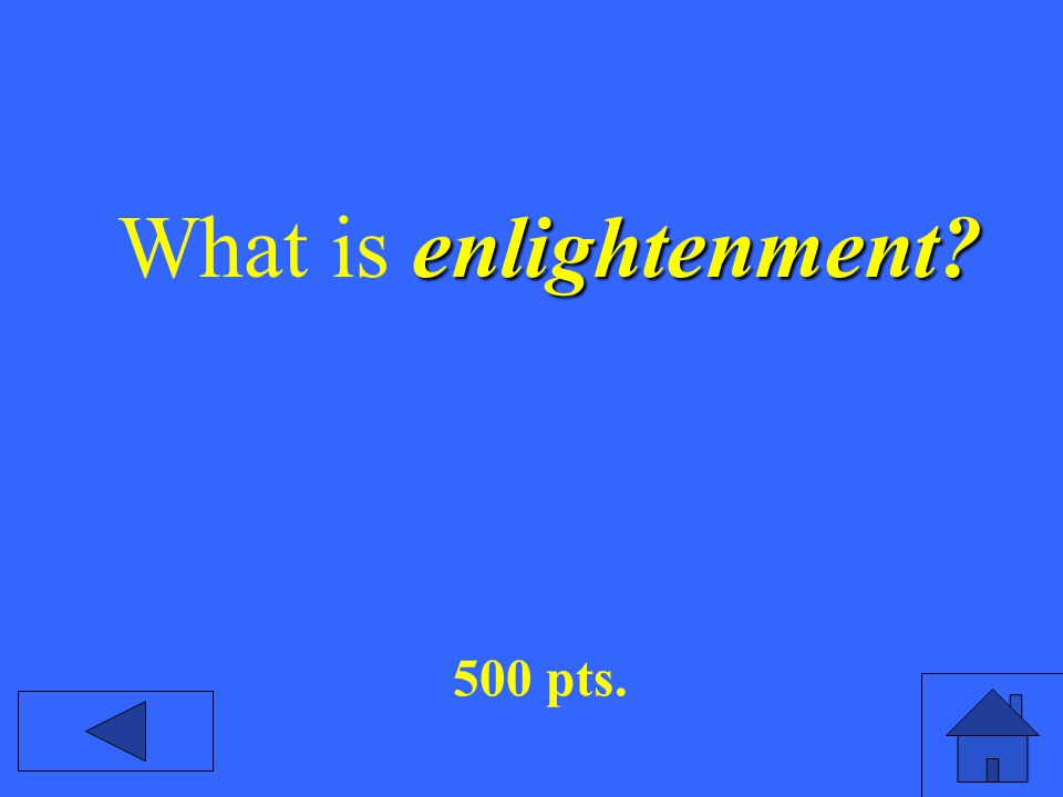 enlightenment? What is enlightenment? 500 pts.