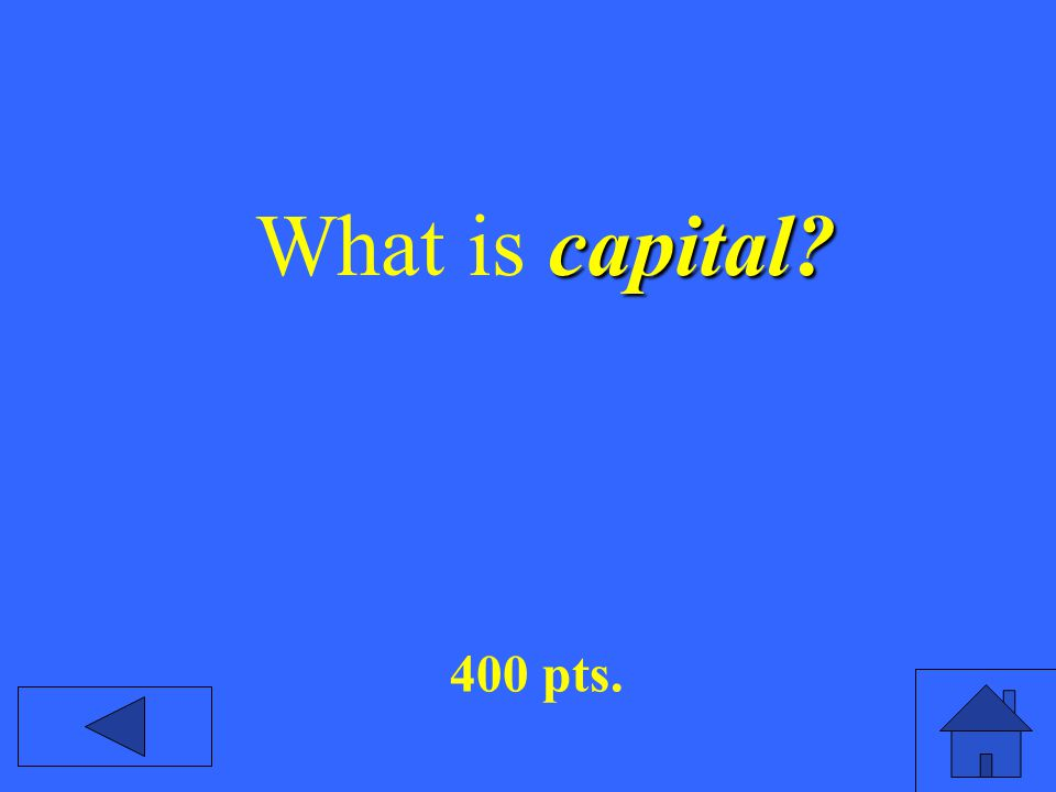capital? What is capital? 400 pts.
