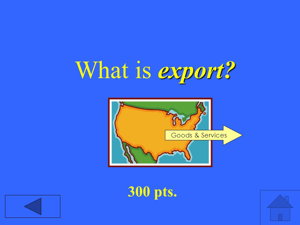 export? What is export? 300 pts. Goods & Services