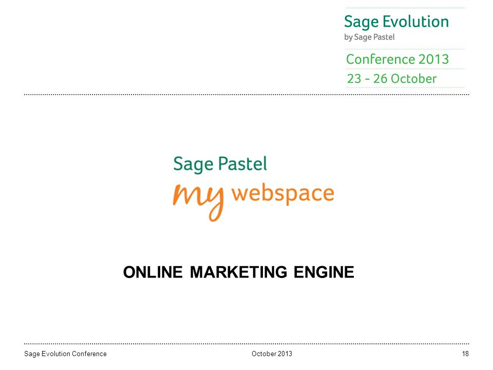 October 2013Sage Evolution Conference18 ONLINE MARKETING ENGINE