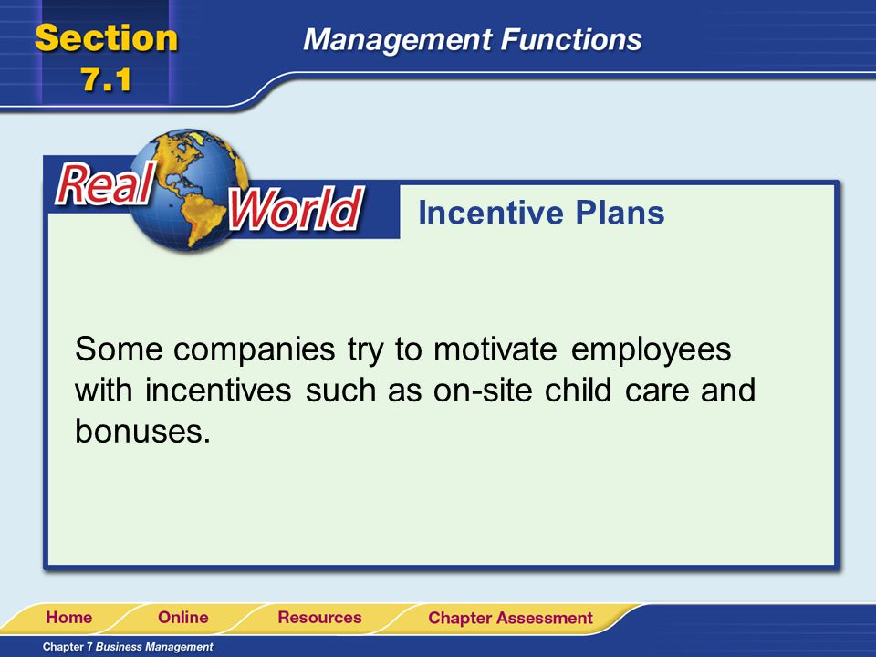 Incentive Plans Some companies try to motivate employees with incentives such as on-site child care and bonuses.
