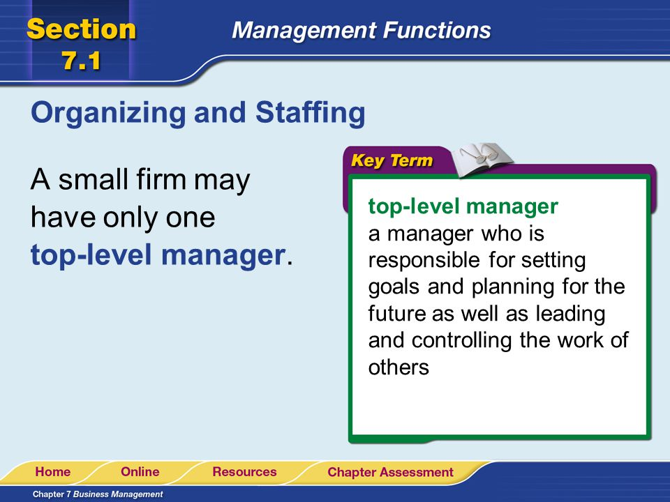 Organizing and Staffing A small firm may have only one top-level manager. top-level manager a manager who is responsible for setting goals and plannin