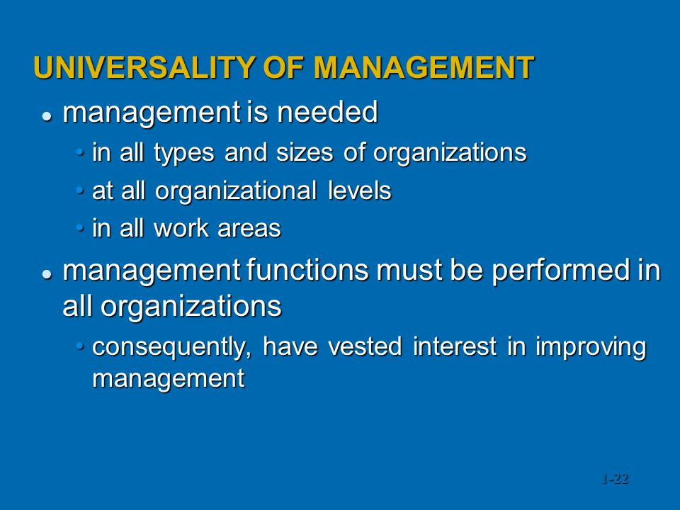 UNIVERSALITY OF MANAGEMENT management is needed management is needed in all types and sizes of organizationsin all types and sizes of organizations at