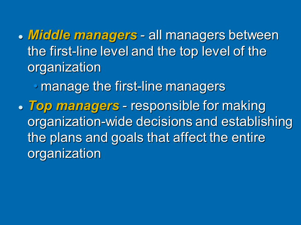 Middle managers - all managers between the first-line level and the top level of the organization Middle managers - all managers between the first-lin