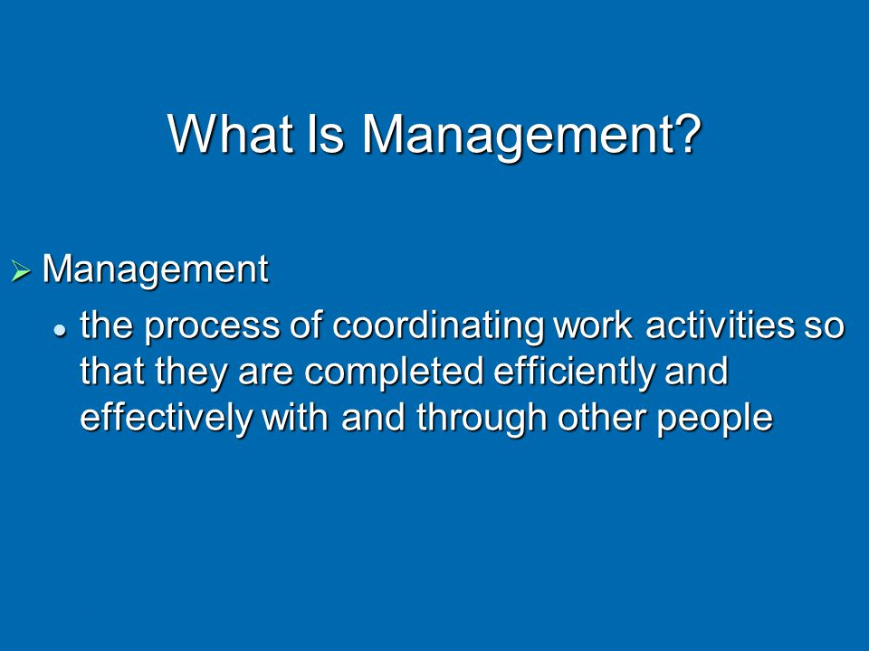 17 The Process of Management Planning Leading Resources Controlling Organizing Performance Human Financial Raw Materials Technological Information Attain goals Products Services Efficiency Effectiveness Use influence to motivate employees Select goals and ways to attain them Assign responsibility for task accomplishment Monitor activities and make corrections