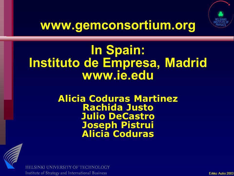 Erkko Autio 2003 www.gemconsortium.org In Spain: Instituto de Empresa, Madrid www.ie.edu Alicia Coduras Martinez Rachida Justo Julio DeCastro Joseph Pistrui Alicia Coduras
