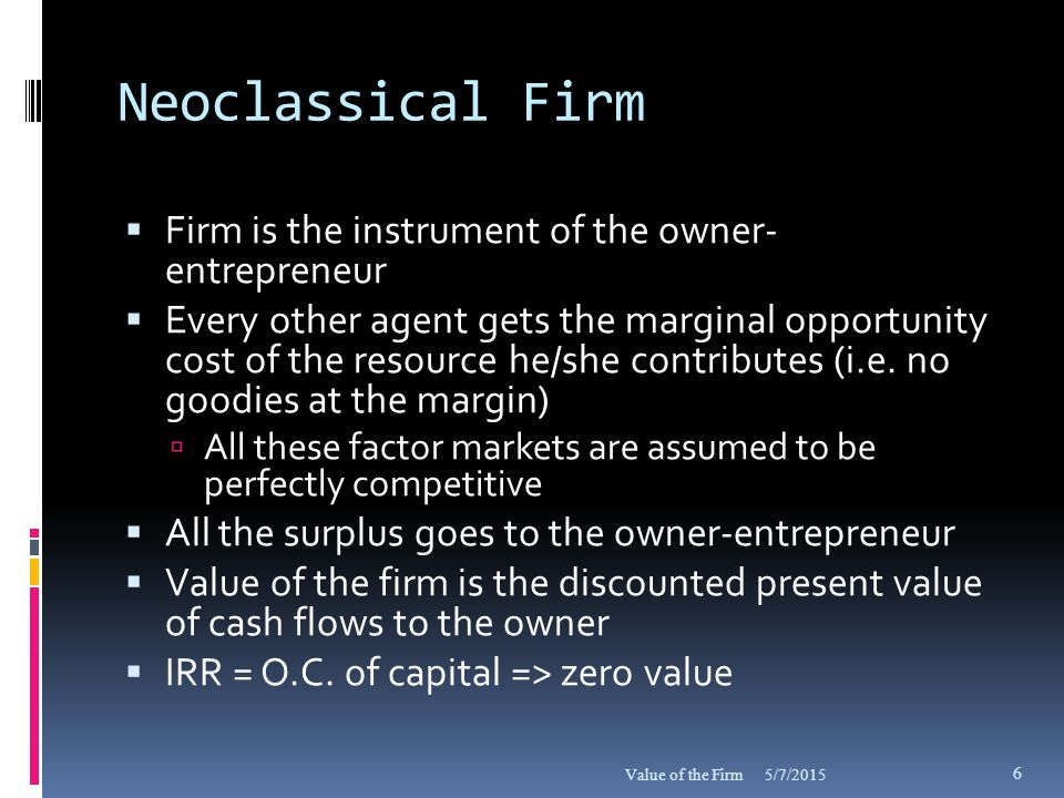 Income/Value to Investors  Residual income and corresponding shareholder value created  Focus of current financial reports  Apply similar perspective to other participants in the firm 5/7/2015Value of the Firm 17