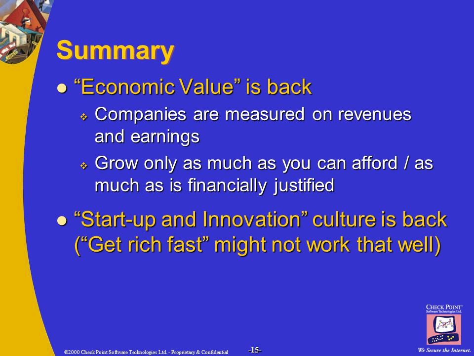 """©2000 Check Point Software Technologies Ltd. - Proprietary & Confidential -15- Summary """"Economic Value"""" is back """"Economic Value"""" is back  Companies a"""
