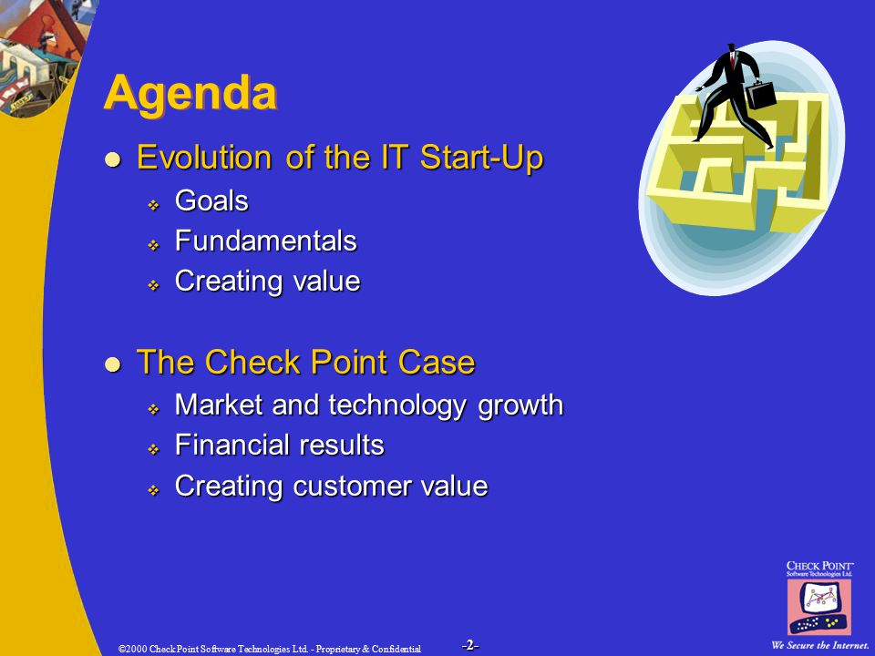 ©2000 Check Point Software Technologies Ltd. - Proprietary & Confidential -2- Agenda Evolution of the IT Start-Up Evolution of the IT Start-Up  Goals