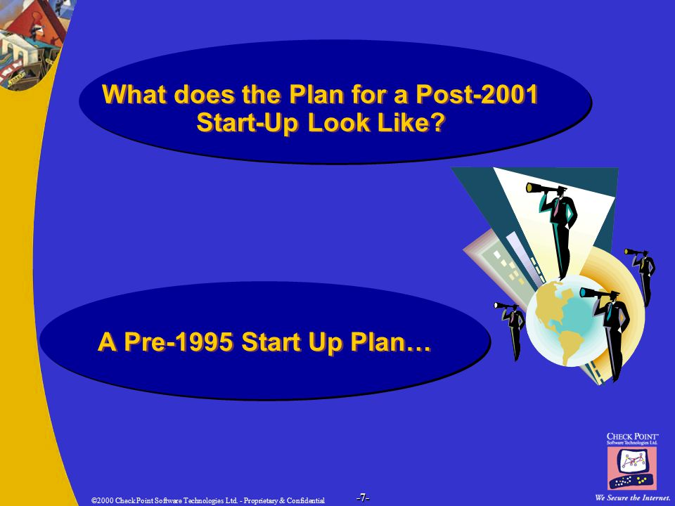 ©2000 Check Point Software Technologies Ltd. - Proprietary & Confidential -7- What does the Plan for a Post-2001 Start-Up Look Like? A Pre-1995 Start