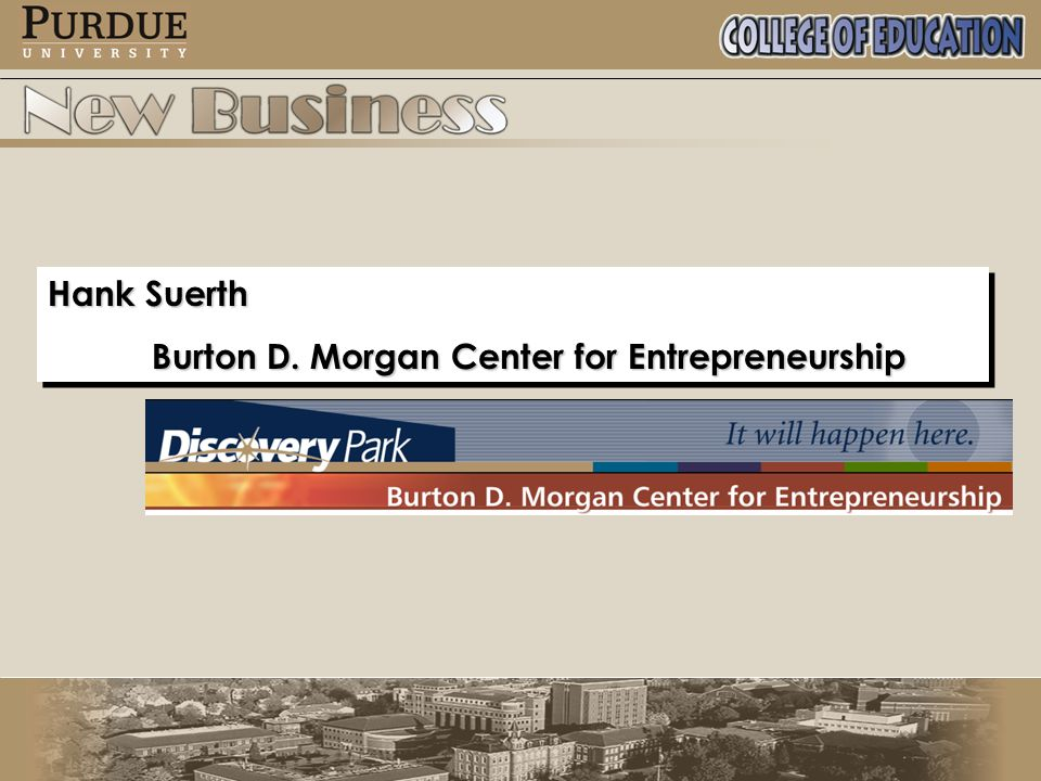 Hank Suerth Burton D. Morgan Center for Entrepreneurship Hank Suerth Burton D.