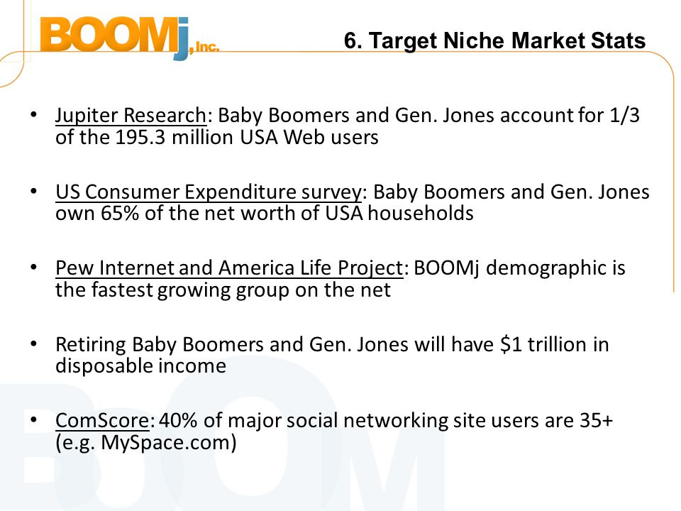 6. Target Niche Market Stats Jupiter Research: Baby Boomers and Gen.