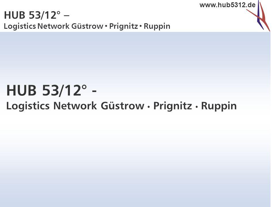 HUB 53/12° – Logistics Network Güstrow  Prignitz  Ruppin www.hub5312.de HUB 53/12° - Logistics Network Güstrow Prignitz Ruppin