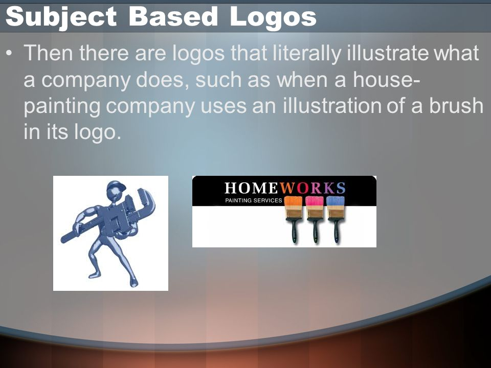 Subject Based Logos Then there are logos that literally illustrate what a company does, such as when a house- painting company uses an illustration of a brush in its logo.