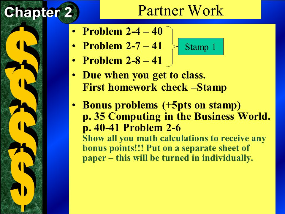 Partner Work Problem 2-4 – 40 Problem 2-7 – 41 Problem 2-8 – 41 Due when you get to class.