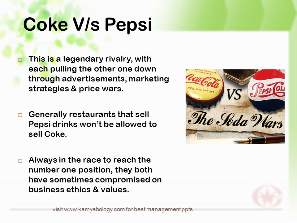 Coke V/s Pepsi  This is a legendary rivalry, with each pulling the other one down through advertisements, marketing strategies & price wars.