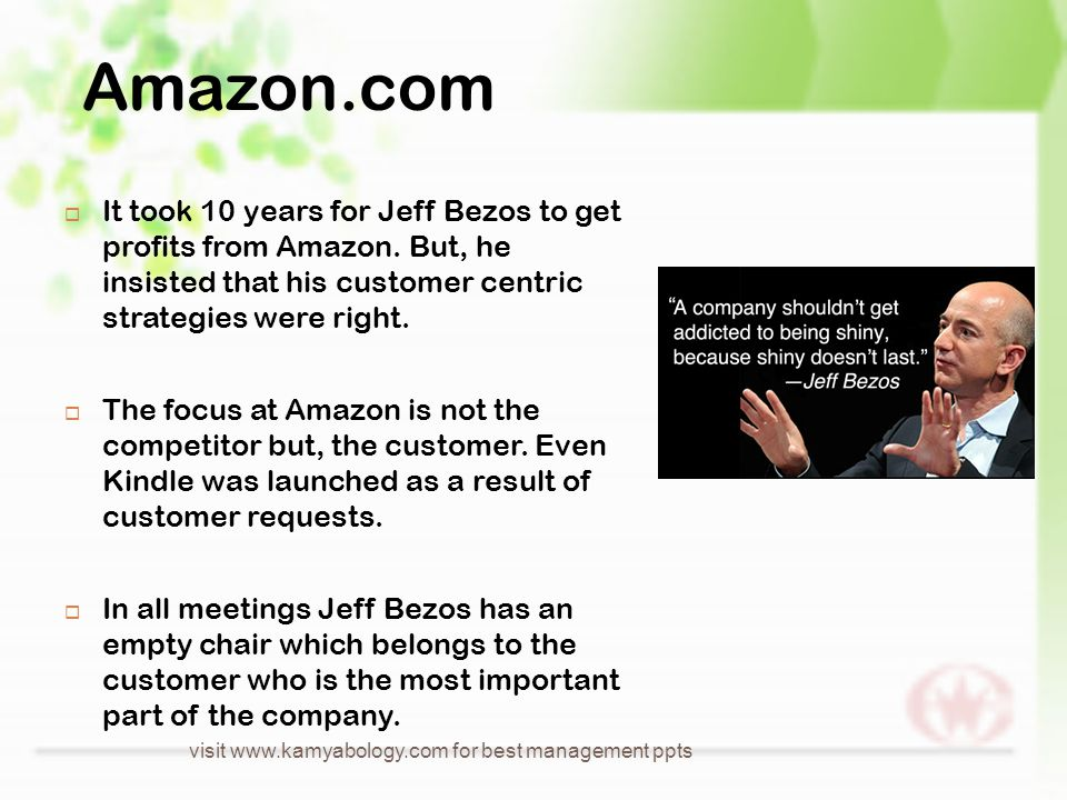 Amazon.com  It took 10 years for Jeff Bezos to get profits from Amazon.