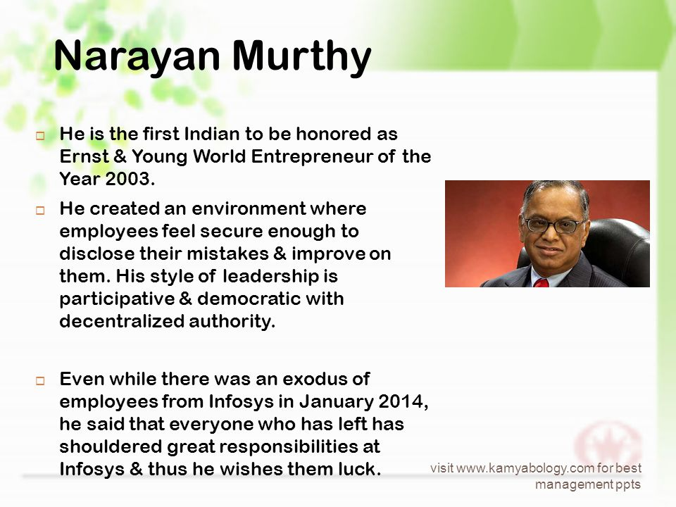 Narayan Murthy  He is the first Indian to be honored as Ernst & Young World Entrepreneur of the Year 2003.
