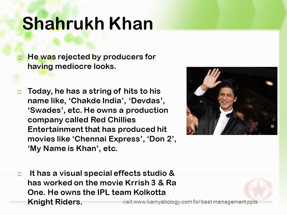 Shahrukh Khan  He was rejected by producers for having mediocre looks.