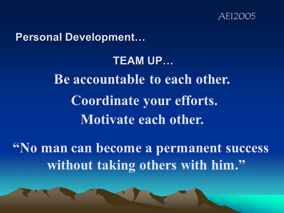 "AEI2005 Have a Definite Purpose Personal Development Set Goals! ""Successful people move on their own initiative and they know where they are going bef"