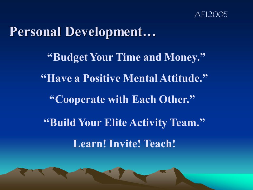 AEI2005 Be accountable to each other. TEAM UP… Personal Development… Motivate each other.