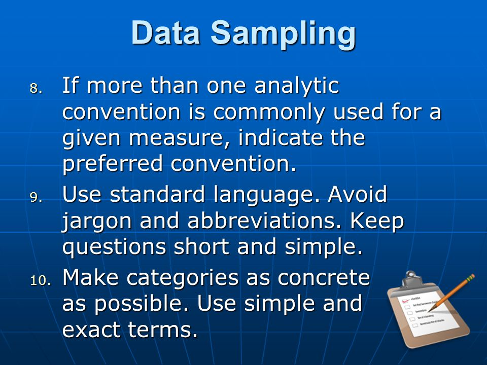 Data Sampling 8. If more than one analytic convention is commonly used for a given measure, indicate the preferred convention. 9. Use standard languag