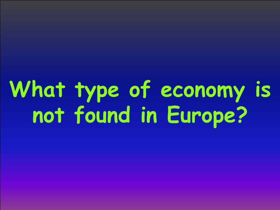 What type of economy is not found in Europe