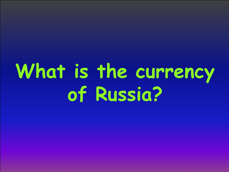 What is the currency of Russia