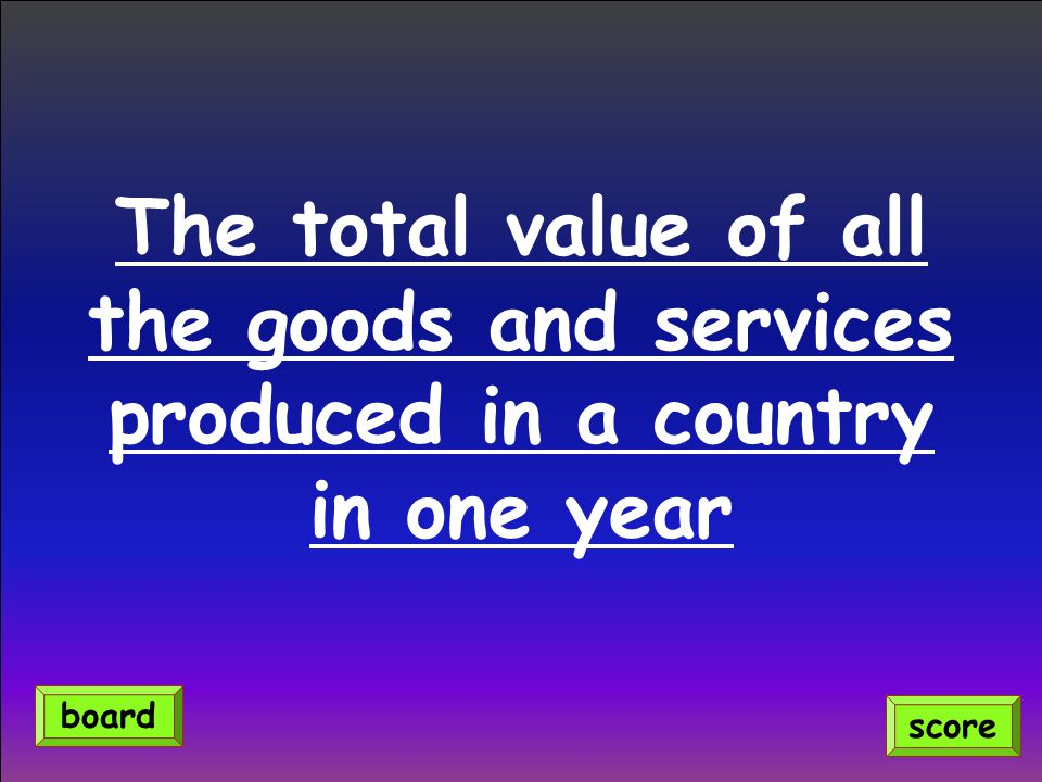 The total value of all the goods and services produced in a country in one year score board