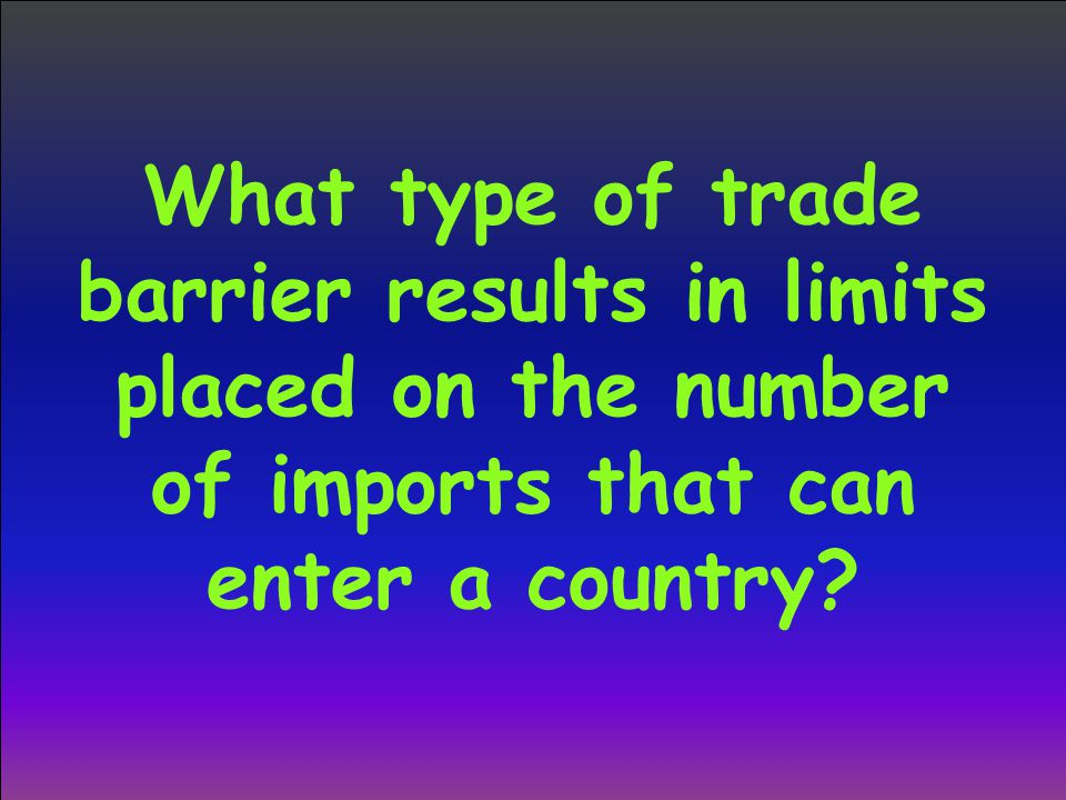 What type of trade barrier results in limits placed on the number of imports that can enter a country?