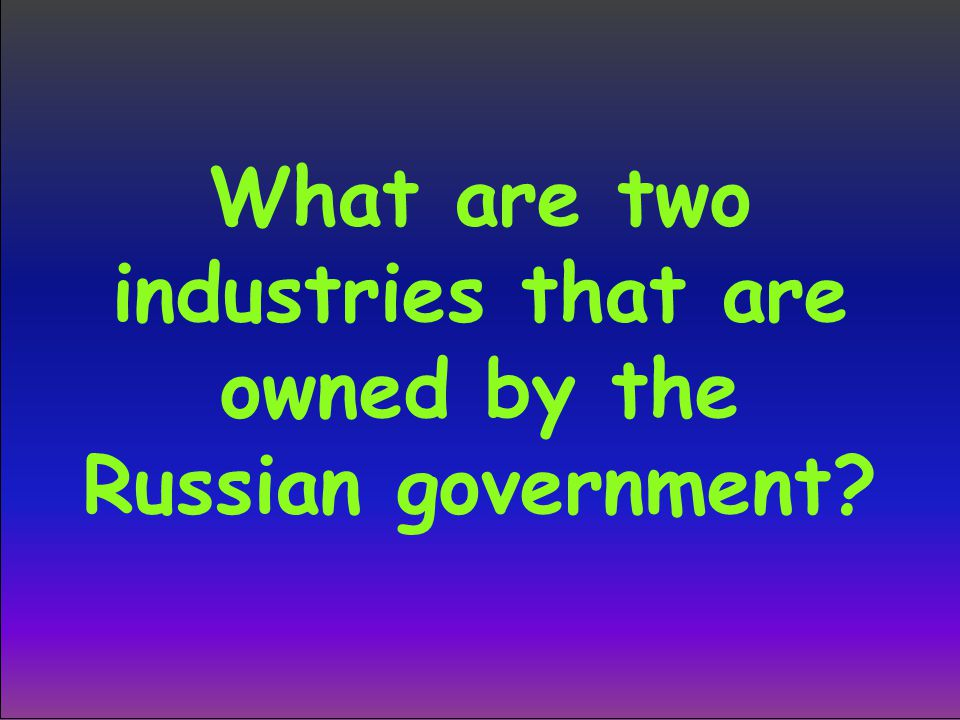 What are two industries that are owned by the Russian government?