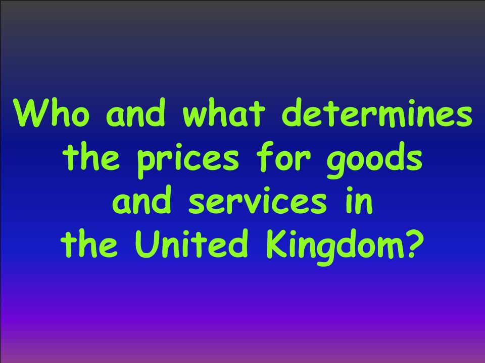 Who and what determines the prices for goods and services in the United Kingdom