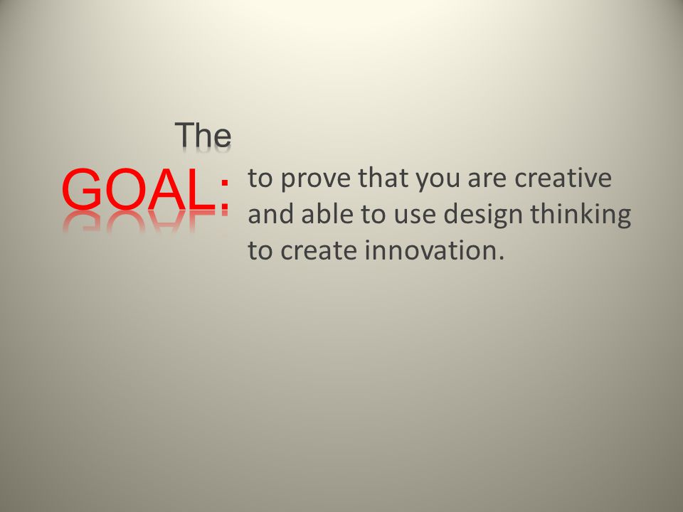 to prove that you are creative and able to use design thinking to create innovation.