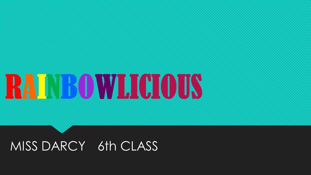 RAINBOWLICIOUS RAINBOWLICIOUS MISS DARCY 6th CLASS